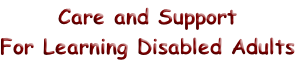 Care and Support For Learning Disabled Adults